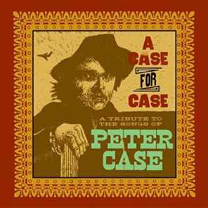 A Case for Case: A Tribute to the Songs of Peter Case